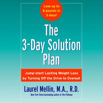 3-Day Solution Plan: Jumpstart Lasting Weight loss by Turning Off the Drive to Overeat, Laurel Mellin