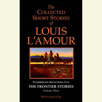 Collected Short Stories of Louis L'Amour: Unabridged Selections from The Frontier Stories: Volume 3, Louis L'amour