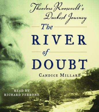River of Doubt: Theodore Roosevelt's Darkest Journey, Candice Millard