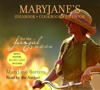 MaryJane's Ideabook, Cookbook, Lifebook: For the Farmgirl in All of Us, MaryJane Butters