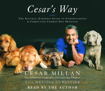 Cesar's Way: The Natural, Everyday Guide to Understanding and Correcting Common Dog Problems, Melissa Jo Peltier, Cesar Millan