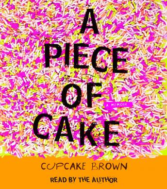Piece of Cake: A Memoir, Cupcake Brown