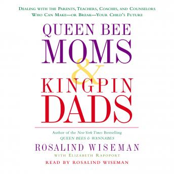 Queen Bee Moms & Kingpin Dads: Dealing with the Difficult Parents in Your Child's Life --Your Child's Life, Elizabeth Rapoport, Rosalind Wiseman