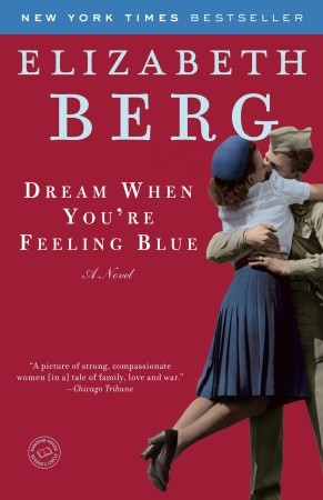 Dream When You're Feeling Blue: A Novel, Elizabeth Berg