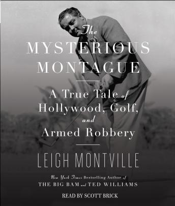 Mysterious Montague: A True Tale of Hollywood, Golf, and Armed Robbery, Leigh Montville
