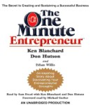 One Minute Entrepreneur: The Secret to Creating and Sustaining a Successful Business, Ethan Willis, Don Hutson, Ken Blanchard