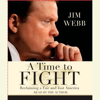 Time to Fight: Reclaiming a Fair and Just America, Jim Webb