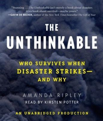 Unthinkable: Who Survives When Disaster Strikes - and Why, Amanda Ripley