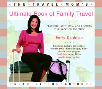 Travel Mom's Ultimate Book of Family Travel: Planning, Surviving, and Enjoying Your Vacation Together, Emily Kaufman