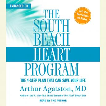 South Beach Heart Program: The 4-Step Plan that Can Save Your Life, Arthur S. Agatston, M.D.