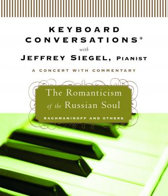 Keyboard Conversations®: The Romanticism of the Russian Soul, Jeffrey Siegel