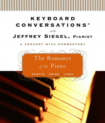 Keyboard Conversations®: The Romance of the Piano, Jeffrey Siegel