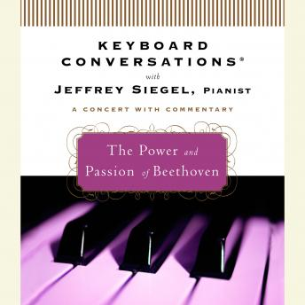 Keyboard Conversations®: The Power and Passion of Beethoven, Jeffrey Siegel