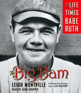 Big Bam: The Life and Times of Babe Ruth, Leigh Montville