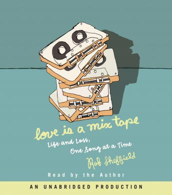 Love Is a Mix Tape: Life and Loss, One Song at a Time, Rob Sheffield