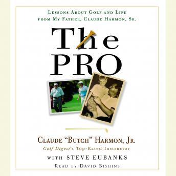 Pro: Lessons About Golf and Life from My Father, Claude Harmon, Sr., Butch Harmon