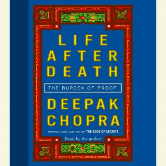 Download Life After Death: The Burden of Proof by Deepak Chopra, M.D.