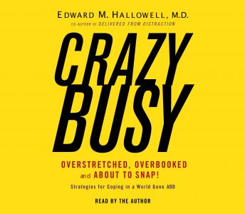 Crazybusy: Overstretched, Overbooked, and About to Snap! Strategies for Handling Your Fast-Paced Life, Edward Hallowell