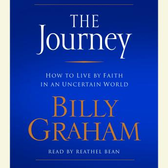 Journey: How to Live by Faith in an Uncertain World, Billy Graham