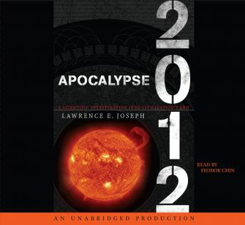 Apocalypse 2012: A Scientific Investigation into Civilization's End, Lawrence E. Joseph