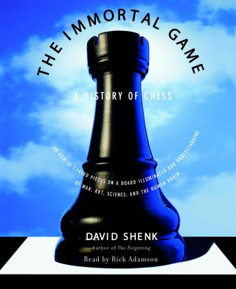Immortal Game: A History of Chess, David Shenk