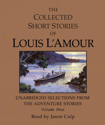 Collected Short Stories of Louis L'Amour: Unabridged Selections from the Adventure Stories: Volume 4, Louis L'amour