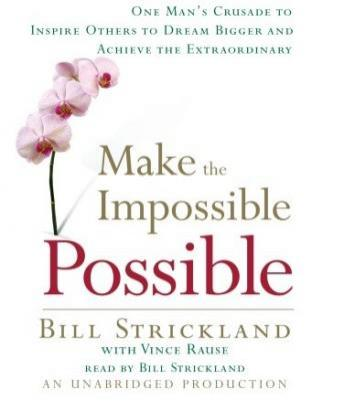 Download Make the Impossible Possible: One Man's Crusade to Inspire Others to Dream Bigger and Achieve the Extraordinary by Vince Rause, Bill Strickland