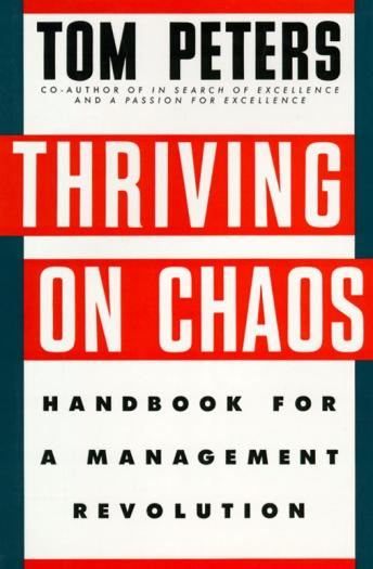 Thriving on Chaos, Tom Peters