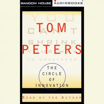 Circle of Innovation: You Can't Shrink Your Way to Greatness, Tom Peters