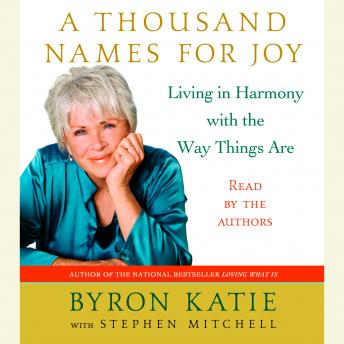 Thousand Names for Joy: Living in Harmony with the Way Things Are, Stephen Mitchell, Byron Katie