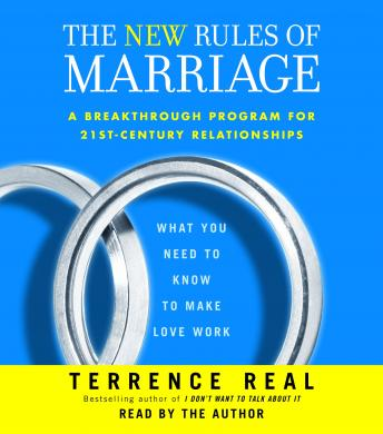 New Rules of Marriage: What You Need to Know to Make Love Work, Terrence Real