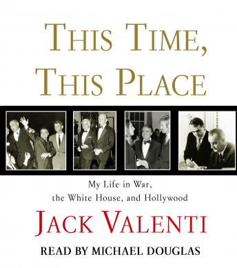 This Time, This Place: My Life in War, the White House, and Hollywood, Jack Valenti