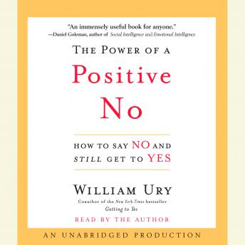Download Power of a Positive No: How to Say No and Still Get to Yes by William Ury