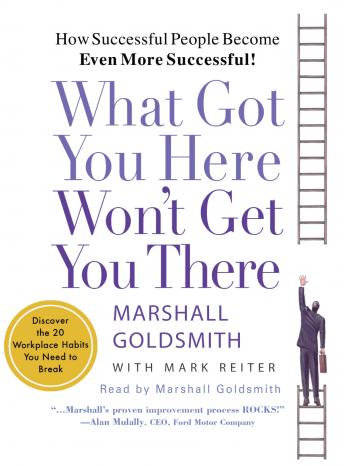 What Got You Here Won't Get You There, Mark Reiter, Marshall Goldsmith
