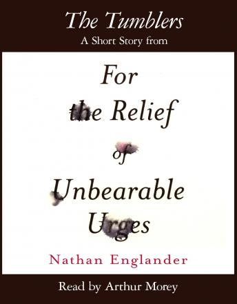 Tumblers: A Short Story from For the Relief of Unbearable Urges, Nathan Englander