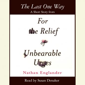 The Last One Way: A Short Story from For the Relief of Unbearable Urges