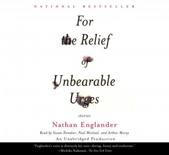 For the Relief of Unbearable Urges (Short Story): excerpted from the full collection, 'For the Relief of Unbearable Urges', Nathan Englander