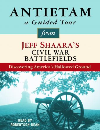 Antietam: A Guided Tour from Jeff Shaara's Civil War Battlefields: What happened, why it matters, and what to see, Jeff Shaara