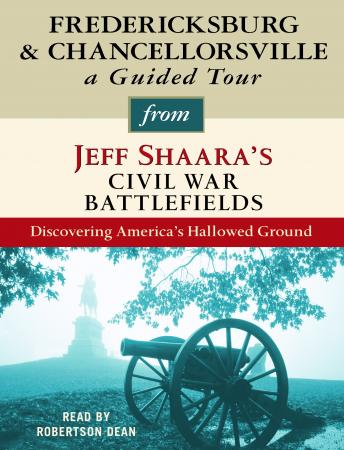 Fredericksburg and Chancellorsville: A Guided Tour from Jeff Shaara's Civil War Battlefields, Jeff Shaara