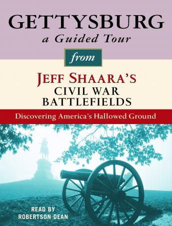 Gettysburg: A Guided Tour from Jeff Shaara's Civil War Battlefields: What happened, why it matters, and what to see