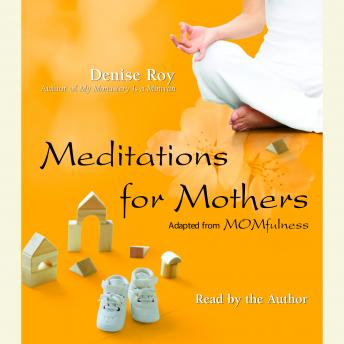 Meditations for Mothers: Adapted from MOMFULNESS by Denise Roy, Denise Roy