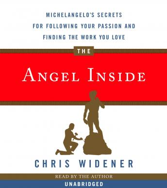 Angel Inside: Michelangelo's Secrets For Following Your Passion and Finding the Work You Love, Chris Widener