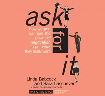 Ask For It: How Women Can Use the Power of Negotiation to Get What They Really Want, Linda Babcock, Sara Laschever