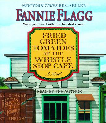 Fried Green Tomatoes at the Whistle Stop Cafe: A Novel, Fannie Flagg