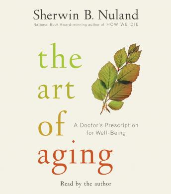 Art of Aging: A Doctor's Prescription for Well-Being, Sherwin B. Nuland
