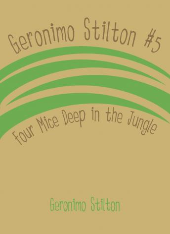 Geronimo Stilton #5: Four Mice Deep in the Jungle, Geronimo Stilton