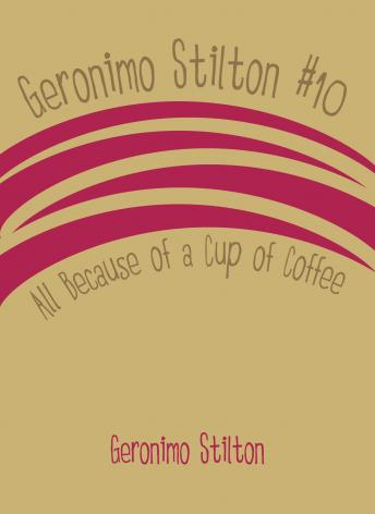 Geronimo Stilton #10: All Because of a Cup of Coffee, Geronimo Stilton