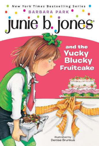 Junie B. Jones & the Yucky Blucky Fruitcake: Junie B. Jones #5