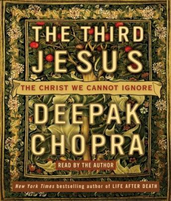 Third Jesus: The Christ We Cannot Ignore, Deepak Chopra, M.D.