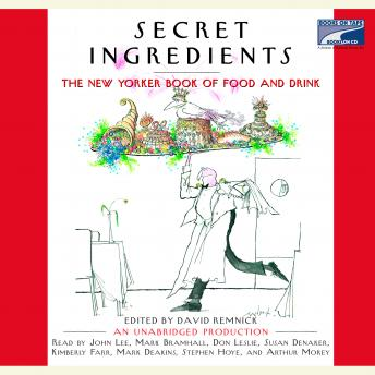 Secret Ingredients: The New Yorker Book of Food and Drink: Unabridged Selections, David Remnick